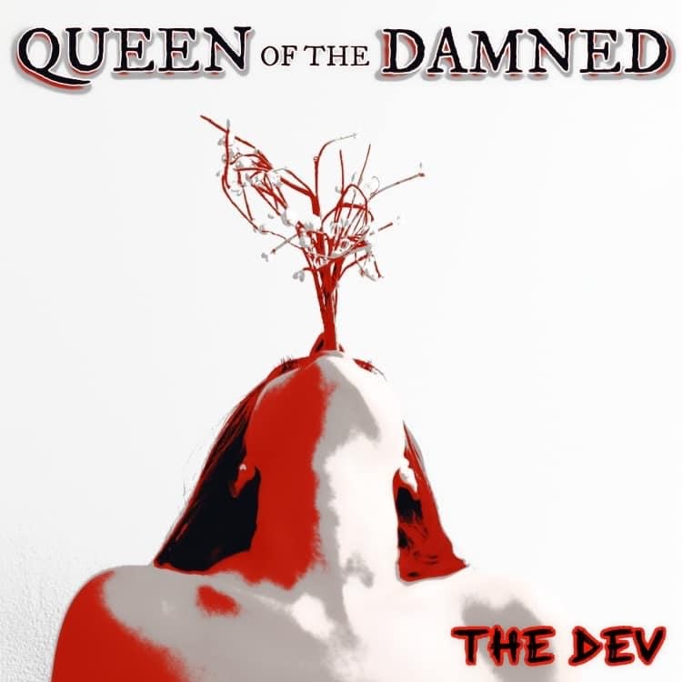 """THE DEV """"Queen of the Damned"""""""